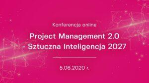 """OPI PIB był partnerem konferencji """"Project Management 2.0 - Sztuczna Inteligencja 2027"""" zorganizowanej przez Akademię WSB"""